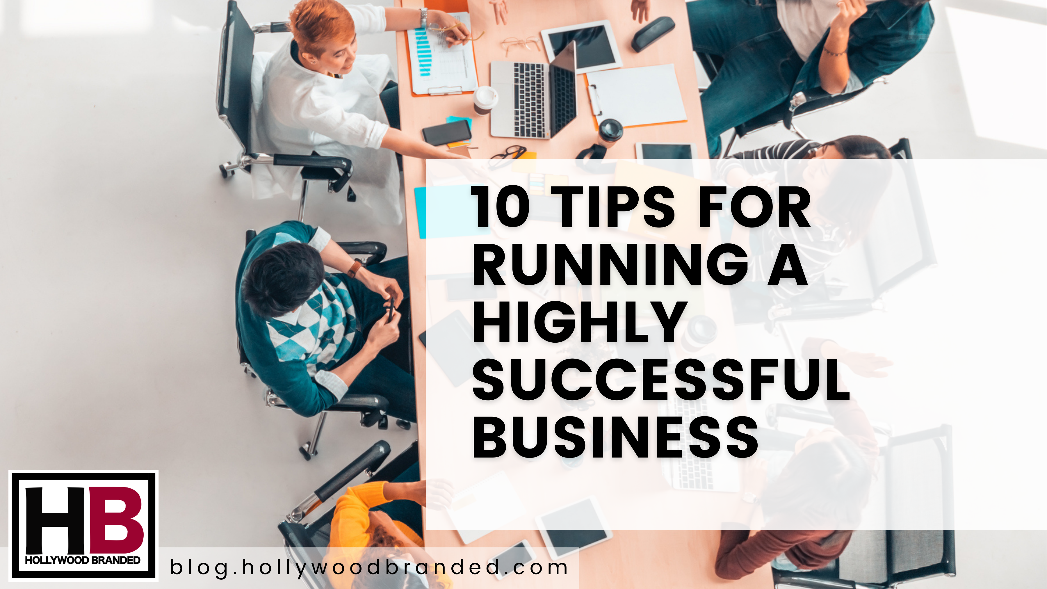 10 Tips For Running A Highly Successful Business