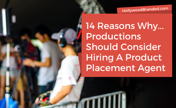 14 Reasons Why Productions Should Hire A Product Placement Agent
