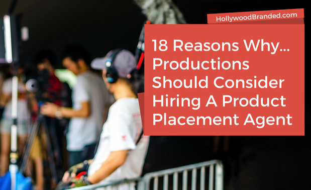 18 Reasons Why Productions Should Hire A Product Placement Agent