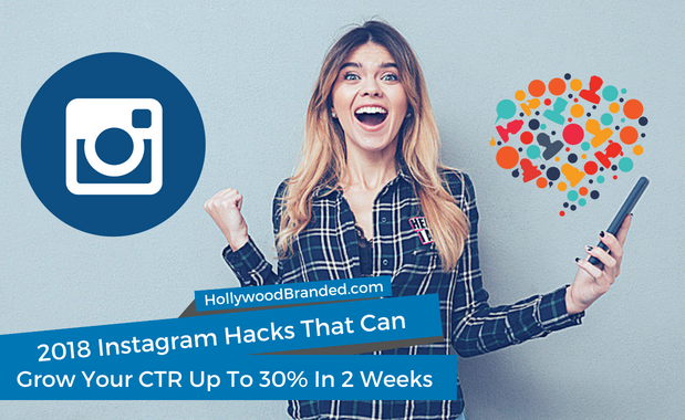 2018 Instagram Hacks That Can Grow Your CTR Up To 30 In 2 Weeks