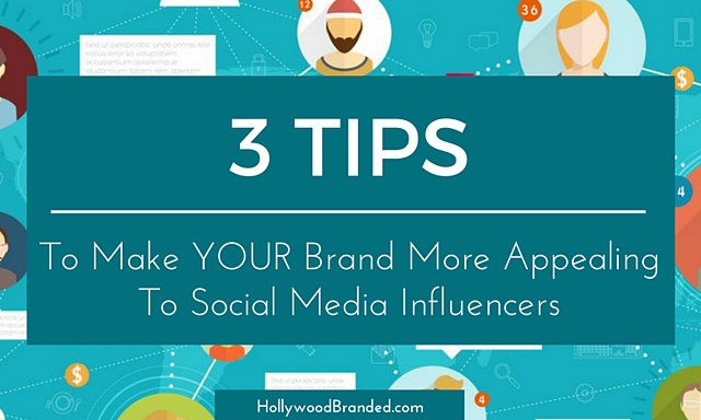 3 Tips To Make Your Brand More Appealing To Social Media Influencers.png