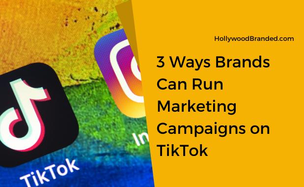 3 Ways Brands Can Run Marketing Campaigns on TikTok