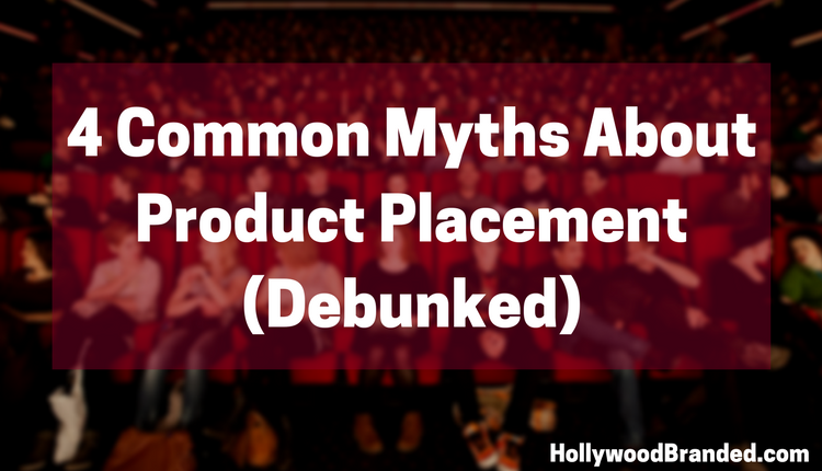 4 Common Myths About Product Placement Debunked.png