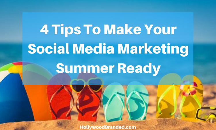 4 Tips To Make Your Social Media Marketing Summer Ready.png