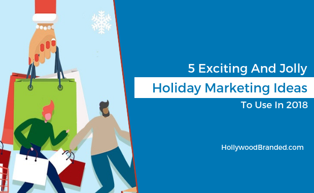 5 Exciting And Jolly Holiday Marketing Ideas For 2018
