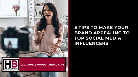 5 Tips to Make Your Brand Appealing to Influencers