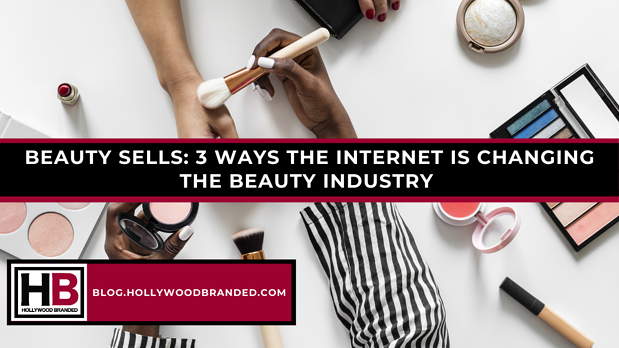 Beauty Sells_ 3 Ways the Internet is Changing the Beauty Industry