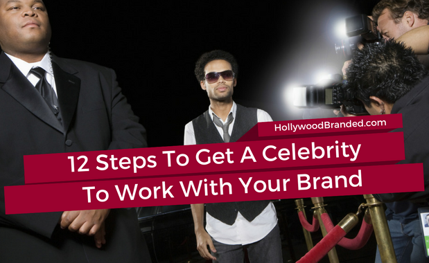 12 steps to get a celebrity to work with your brand.png