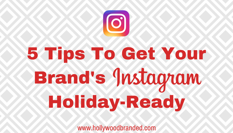 5 Tips To Get Your Brand's Instagram Holiday-Ready.png