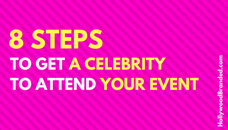 8 Steps to Get A Celebrity To Attend Your Event.png