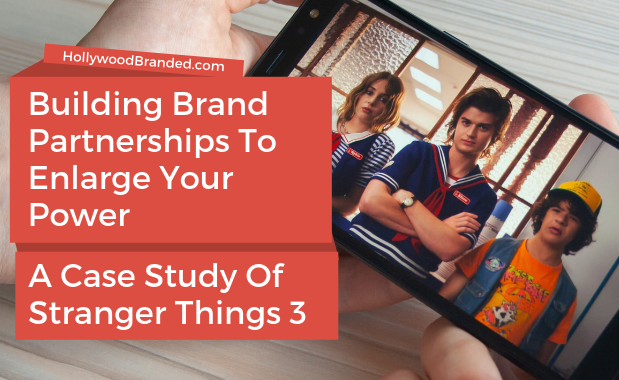 Building Up Brand Partnerships To Enlarge Your Power_ A Case Study Of Stranger Thing