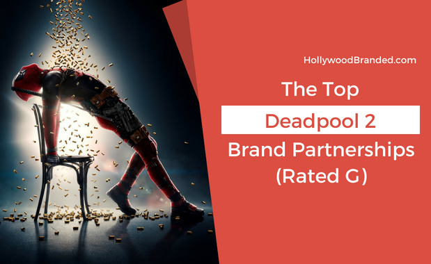 Deadpool 2 Brand Partnerships Blog