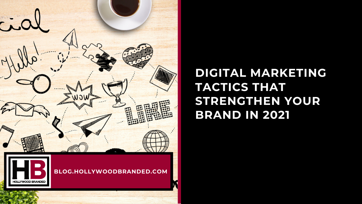 Digital Marketing Tactics That Strengthen Your Brand In 2021