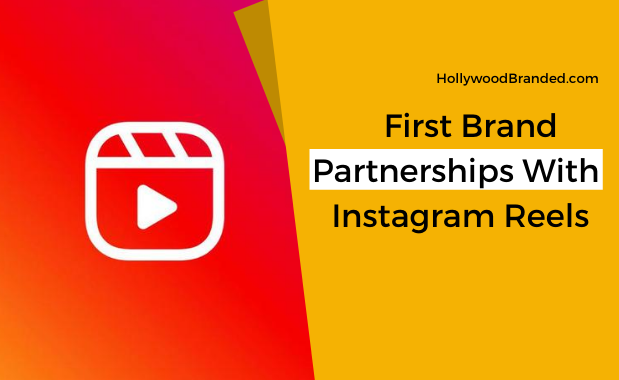 First Brand Partnerships With Instagram Reels