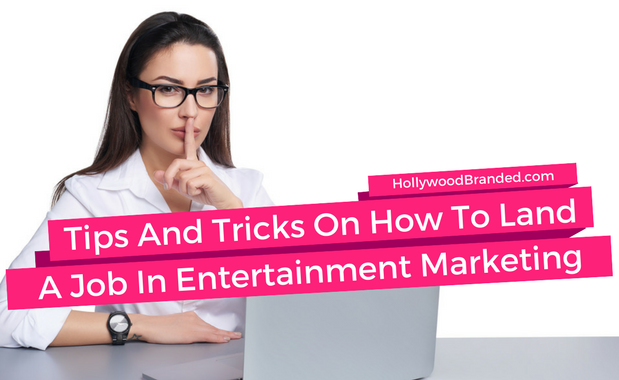 Hollywood Branded Tips On How To Land A Job In Entertainment Marketing