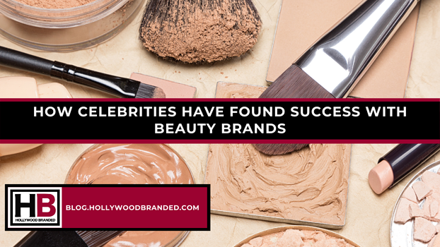 How Celebrities Have Found Success With Beauty Brands
