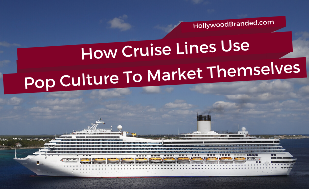 How Cruise Lines Are using Pop Culture To Market Themselves