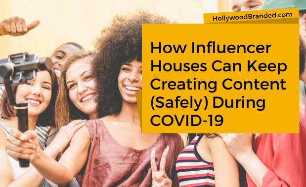 How Influencer Houses Can Keep Creating Content (Safely) During COVID-19