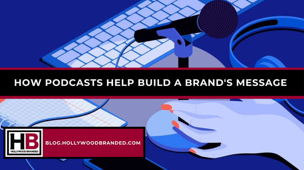 How Podcasts Help Build A Brand's Message-1