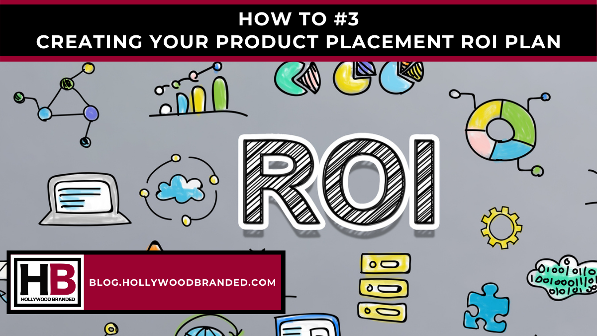 How To #3 - Creating A Product Placement ROI Plan