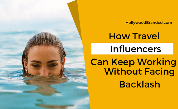How Travel Influencers Can Continue Working Without Facing Backlash