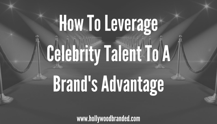 How_To_Leverage_Celebrity_Talent_To_A_Brands_Advantage.png