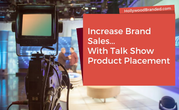 Increase Brand Sales With Talk Show Product Placement