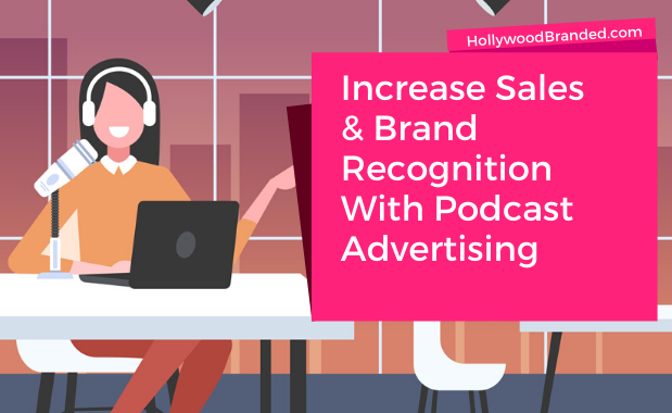 Increase Sales & Brand Recognition With Podcast Advertising