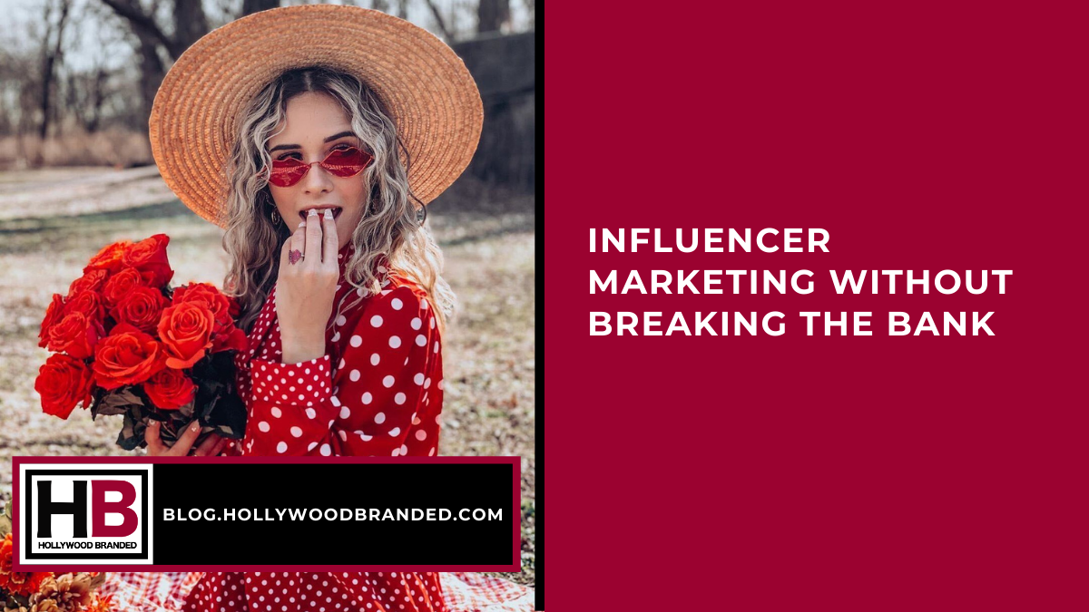 Influencer Marketing Without Breaking The Bank