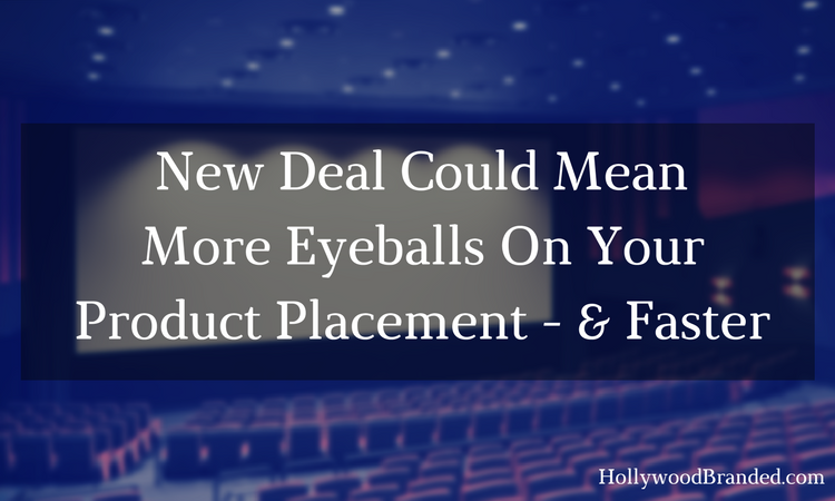 New Deal Could Mean More Eyeballs On Your Product Placement - & Faster.png