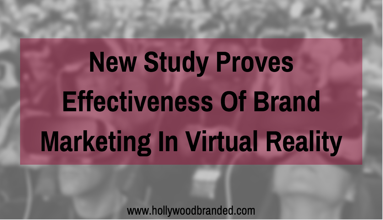 New Study Proves Effectiveness Of Brand Marketing In Virtual Reality.png