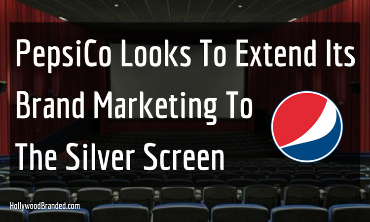 PepsiCo Looks To Extend Brand Marketing To The Silver Screen.png