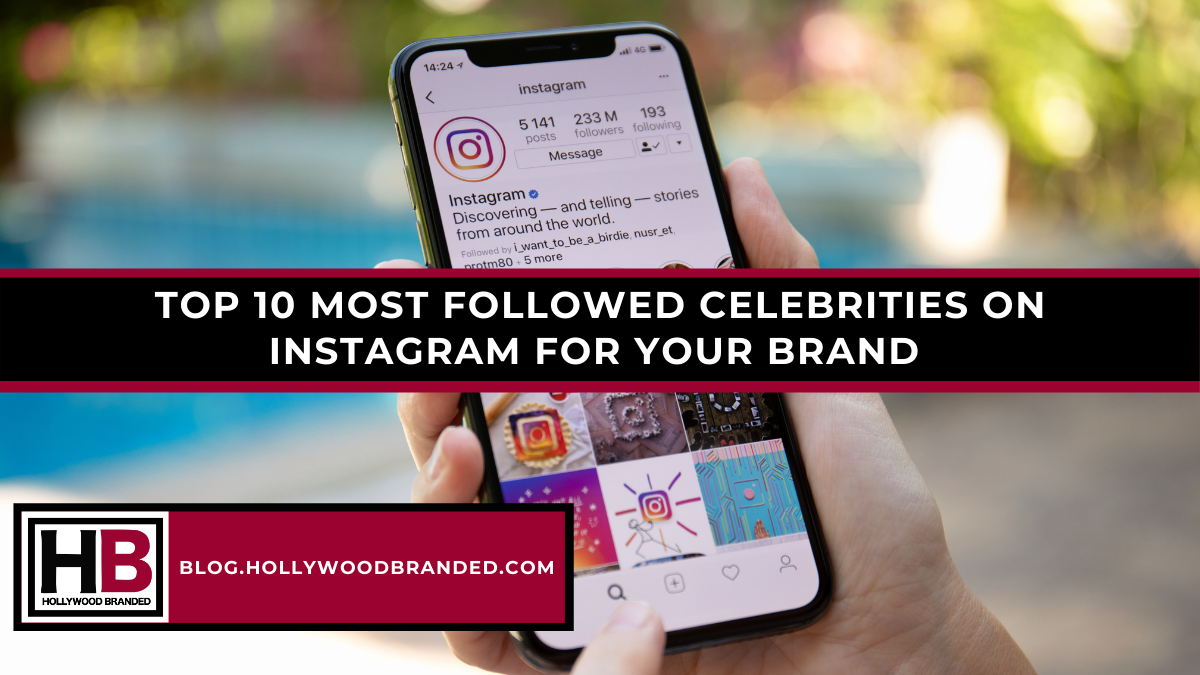 TOP 15 MOST FOLLOWED CELEBRITIES ON INSTAGRAM FOR YOUR BRAND