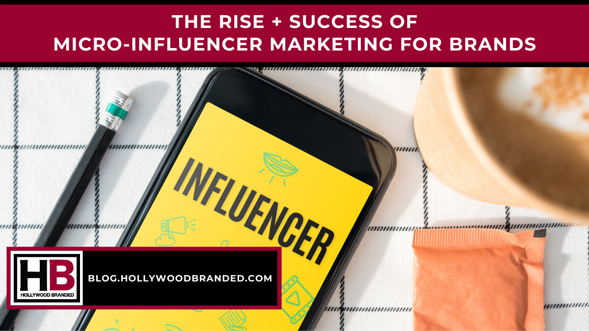 The Rise + Success Of Micro-Influencer Marketing For Brands