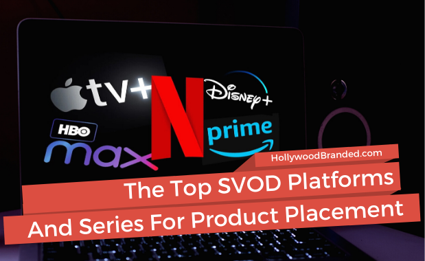 The Top SVOD Platforms And Series For Product Placement