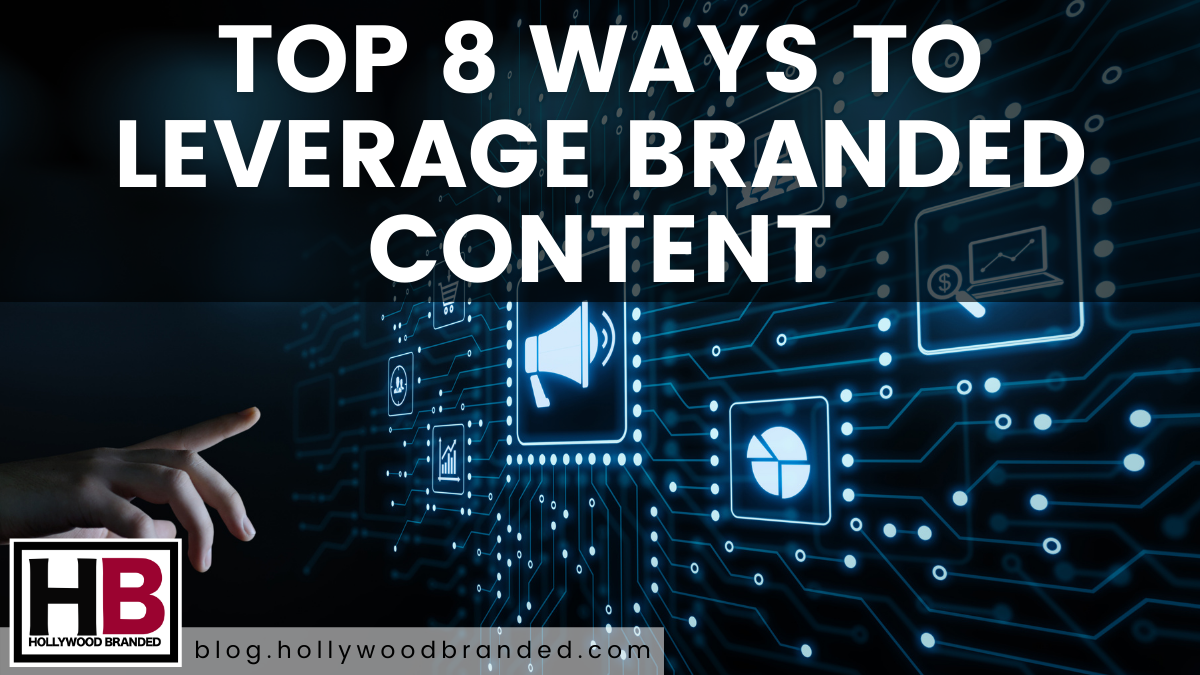 Top 8 Ways to Leverage Branded Content