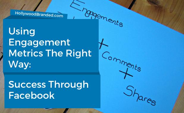 Using Engagement Metrics The Right Way_ Success Through Facebook