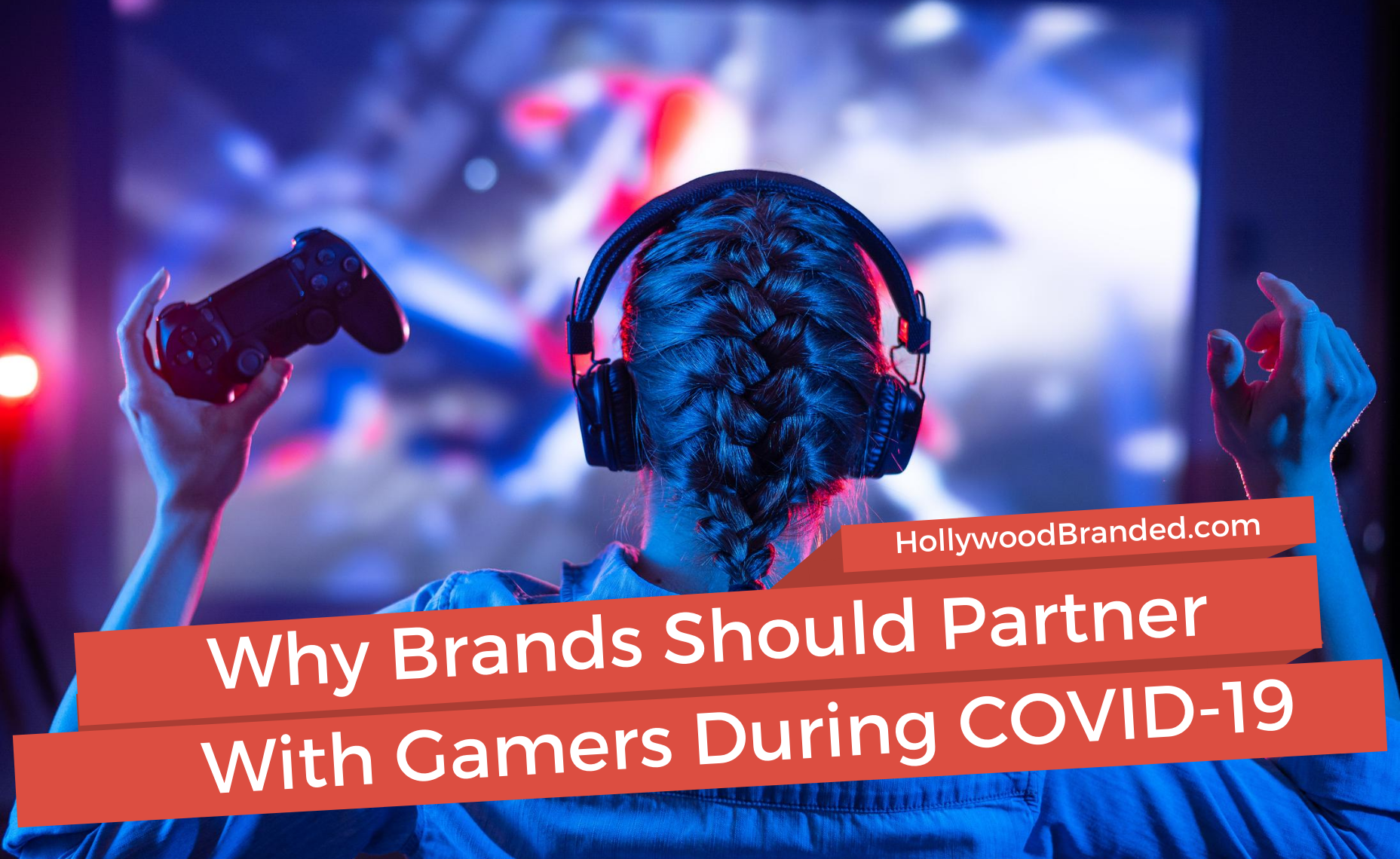 Why Brands Should Partner With Gamers in the Wake of the Pandemic