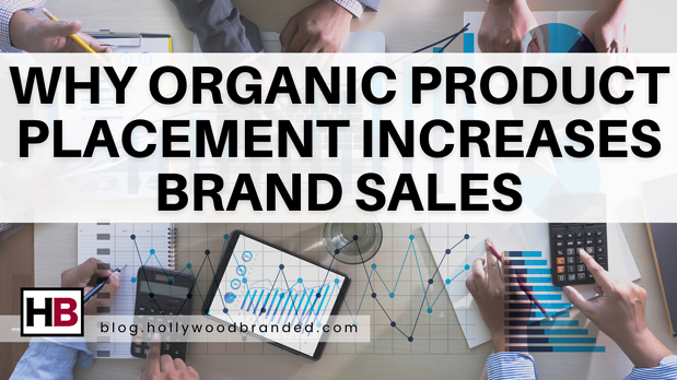 Why Organic Product Placement Increases Brand Sales