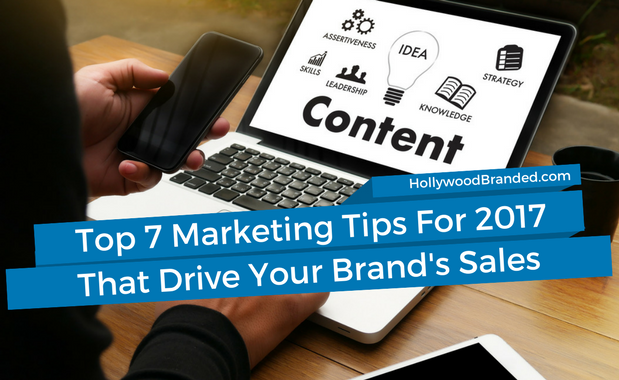 Top 7 Marketing Tips For 2017 That Drive Your Brand's Sales
