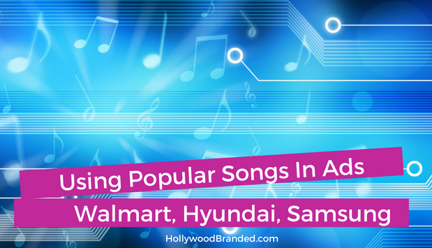 Popular Songs In Commercials: Walmart, Hyundai & Samsung