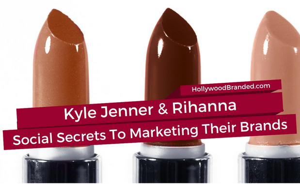 Brands Can Learn From Kylie Jenner and Rihanna's Secrets to Self Advertising