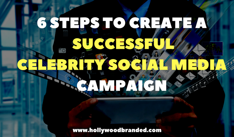 How To #12: 6 Steps To Create A Celebrity Social Media Campaign