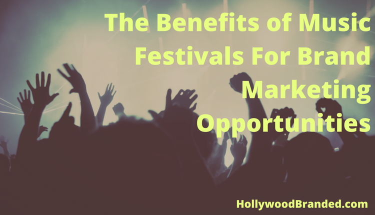 The Benefits of Music Festivals For Brand Marketing Opportunities To Millennials